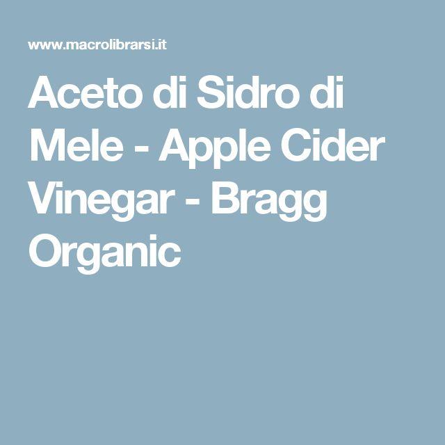 Aceto di Sidro di Mele - Apple Cider Vinegar  - Bragg Organic