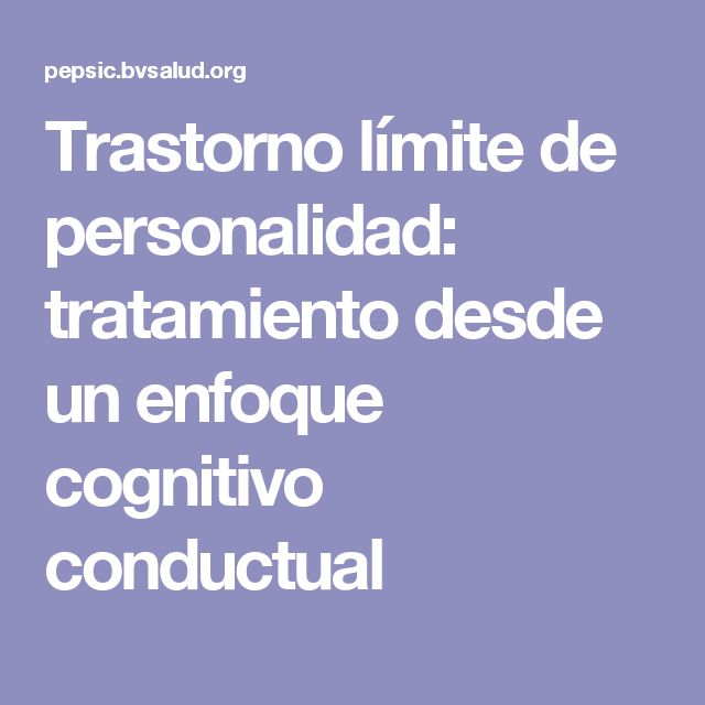 Trastorno límite de personalidad: tratamiento desde un enfoque cognitivo conductual