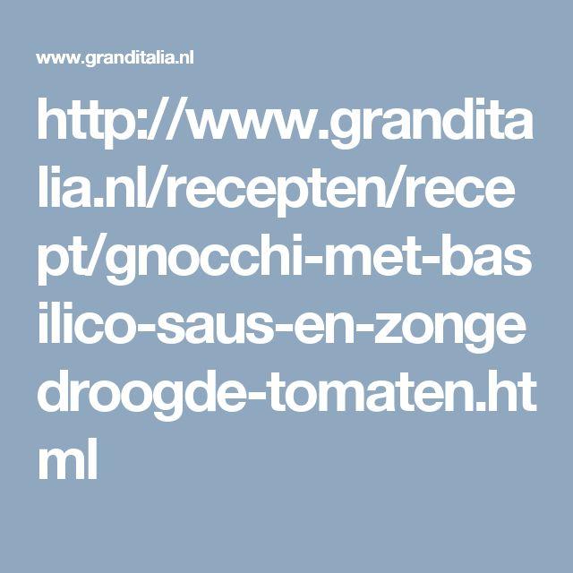 http://www.granditalia.nl/recepten/recept/gnocchi-met-basilico-saus-en-zongedroogde-tomaten.html
