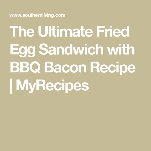 The Ultimate Fried Egg Sandwich with BBQ Bacon Recipe | MyRecipes