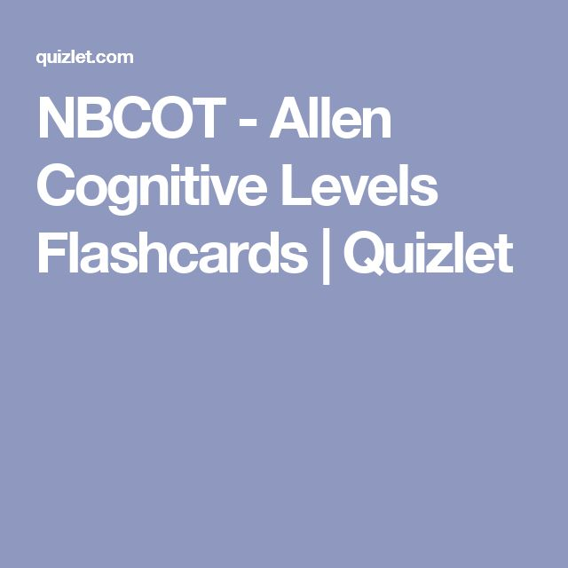 NBCOT - Allen Cognitive Levels Flashcards | Quizlet