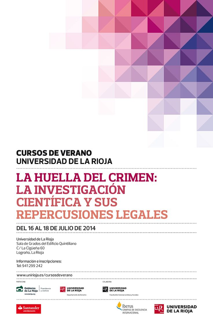 La huella del crimen: la investigación científica y sus repercusiones legales Fechas: del 16 al 18 de julio Sede: Logroño (La Rioja) http://fundacion.unirioja.es/formacion_cursos/view/220/
