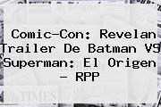 http://tecnoautos.com/wp-content/uploads/imagenes/tendencias/thumbs/comiccon-revelan-trailer-de-batman-vs-superman-el-origen-rpp.jpg Batman VS Superman. Comic-Con: revelan trailer de Batman VS Superman: El Origen - RPP, Enlaces, Imágenes, Videos y Tweets - http://tecnoautos.com/actualidad/batman-vs-superman-comiccon-revelan-trailer-de-batman-vs-superman-el-origen-rpp/