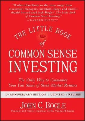 The Little Book of Common Sense Investing : The Only Way to Guarantee Your Fair Share of Stock Market Returns - John C. Bogle
