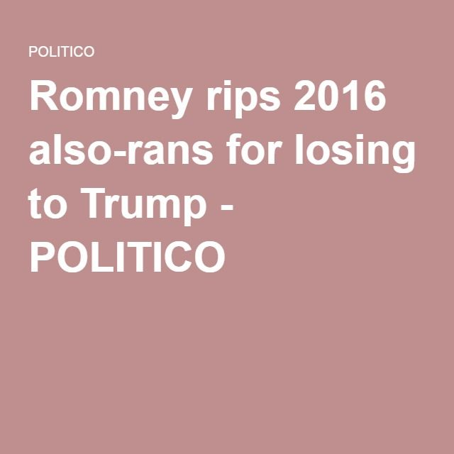 "Romney rips 2016 also-rans for losing to Trump - POLITICO The abject audacity, the sheer nerve of Mittless (meaning he did fight at all!!!! against Obama in 2012) Romney to criticize 2016 Republican primary contenders. I, for one, remember well your feckless candidacy, your dismal plastic performance...just go home & keep your blowhole shut along with your Rhino buddies. You are a loser, I know it & the American people know it, as Bob ""The Loser"" Dole would say."