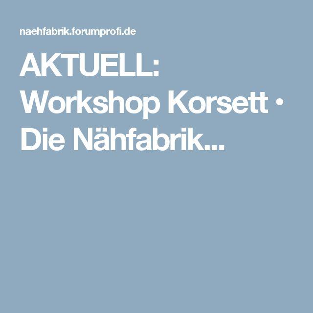 AKTUELL: Workshop Korsett • Die Nähfabrik...