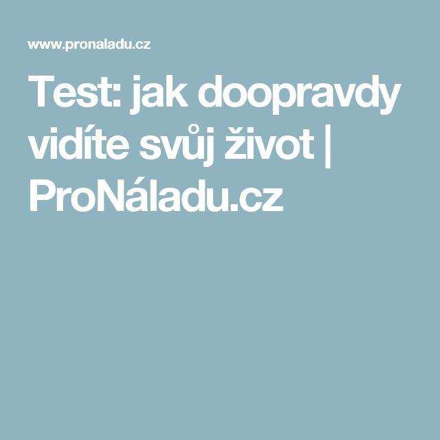 Test: jak doopravdy vidíte svůj život   ProNáladu.cz