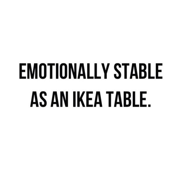 took me a second to get this, then i barked out laughing at 4 am in the morning, ha i said to myself . . . ikea furniture is always tippy.☆