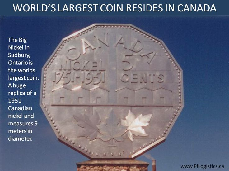 The Big Nickel in Sudbury, Ontario is the worlds largest coin. A huge replica of a 1951 Canadian nickel and measures 9 meters in diameter.