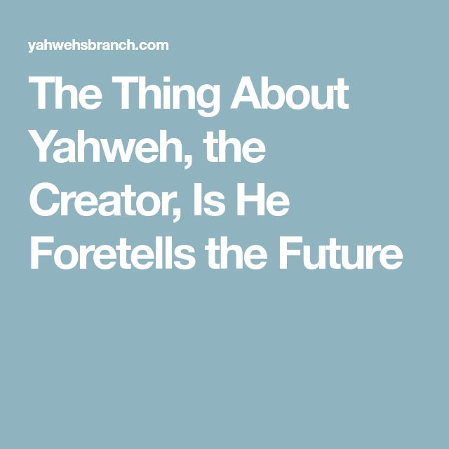 The Thing About Yahweh, the Creator, Is He Foretells the Future