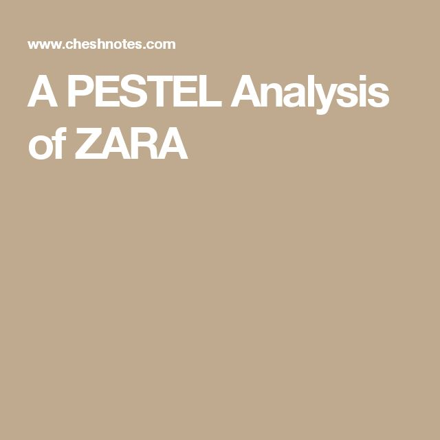 pestle analysis of zara Zara case solution,zara case analysis, zara case study solution, annual report part 1: external analysis inditex with its flagship brand zara should look to enter new zealand market, which is still untapped by the compan.