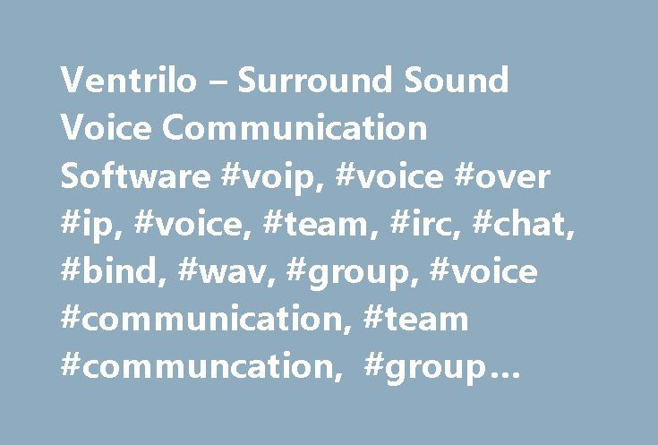 Ventrilo – Surround Sound Voice Communication Software #voip, #voice #over #ip, #voice, #team, #irc, #chat, #bind, #wav, #group, #voice #communication, #team #communcation, #group #communication http://singapore.remmont.com/ventrilo-surround-sound-voice-communication-software-voip-voice-over-ip-voice-team-irc-chat-bind-wav-group-voice-communication-team-communcation-group-communication/  # Ventrilo 3.0.0 is the next evolutionary step of Voice over IP (VoIP) group communications software…