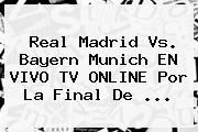 http://tecnoautos.com/wp-content/uploads/imagenes/tendencias/thumbs/real-madrid-vs-bayern-munich-en-vivo-tv-online-por-la-final-de.jpg Real Madrid. Real Madrid vs. Bayern Munich EN VIVO TV ONLINE por la final de ..., Enlaces, Imágenes, Videos y Tweets - http://tecnoautos.com/actualidad/real-madrid-real-madrid-vs-bayern-munich-en-vivo-tv-online-por-la-final-de/