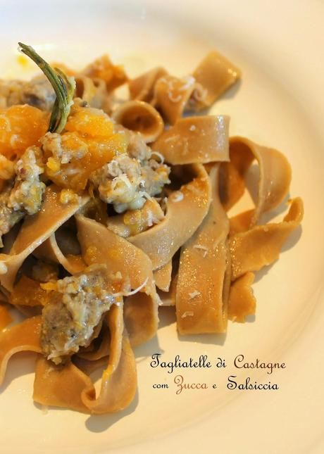 Tagliatelle di Castagne con Zucca, Salsiccia e Rosmarino
