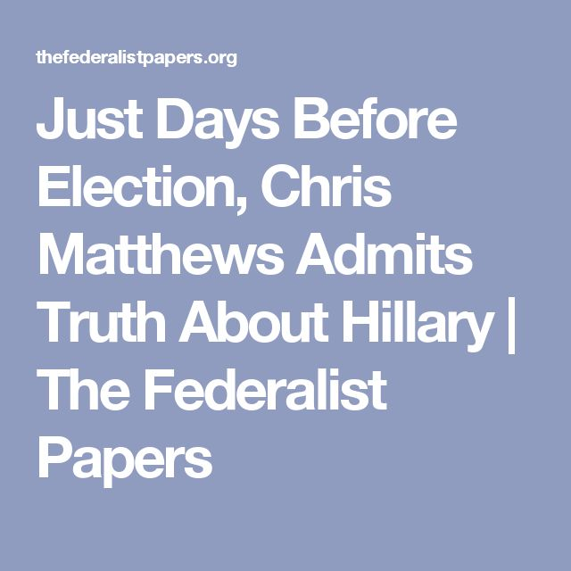 Just Days Before Election, Chris Matthews Admits Truth About Hillary | The Federalist Papers