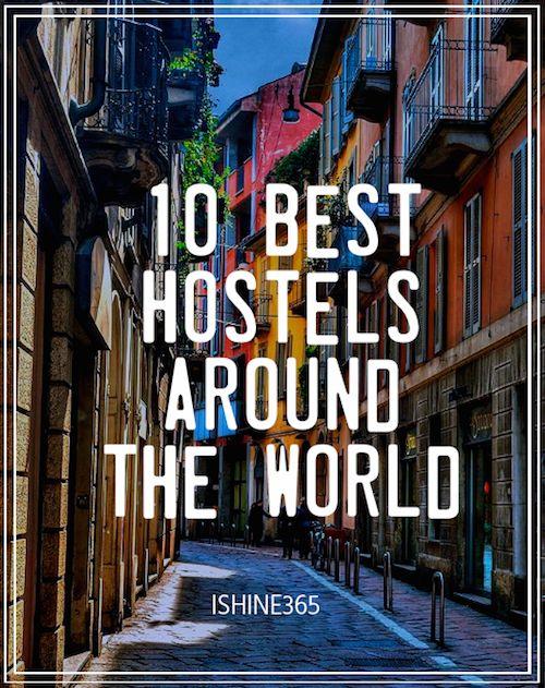 WANDERLUST WEDNESDAY: 10 BEST HOSTELS AROUND THE WORLD