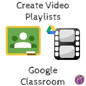 Google Classroom: Video Playlists in a Video Library