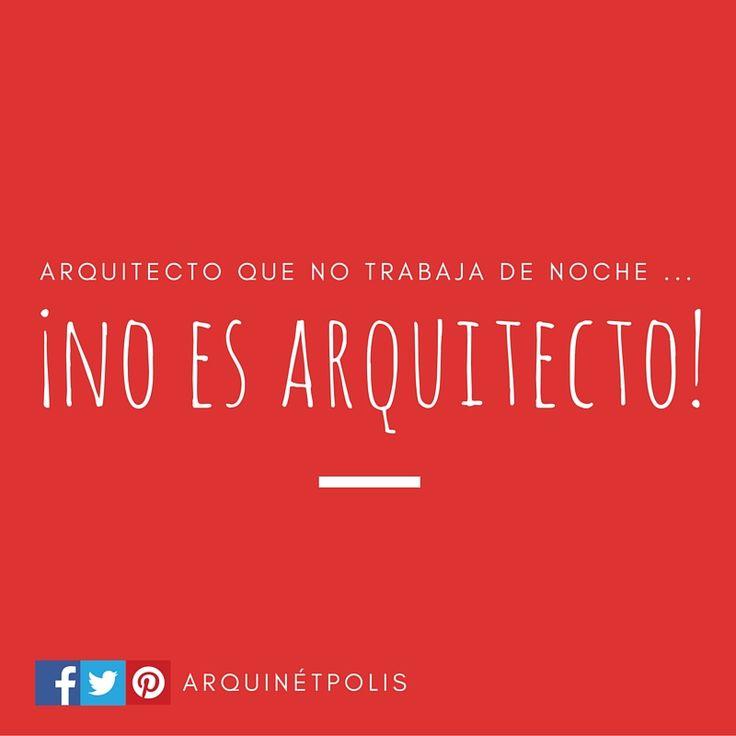 Arquitecto que no trabaja de noche ... ¡NO ES ARQUITECTO! http://www.arquinetpolis.com #arquitectura #architecture #diseño #design