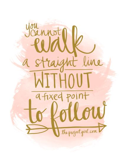 You cannot walk a straight line without a fixed point to follow. Get a goal! For the year, for the month, for the week, for your future.: