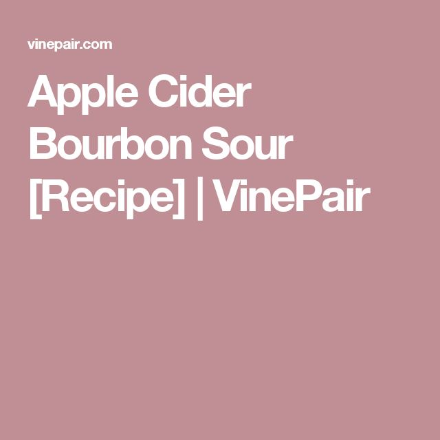 Apple Cider Bourbon Sour [Recipe] | VinePair