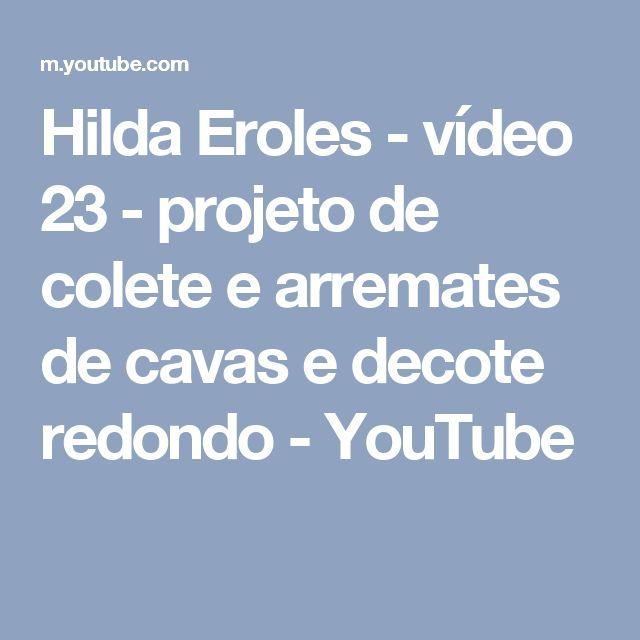 Hilda Eroles - vídeo 23 - projeto de colete e arremates de cavas e decote redondo - YouTube