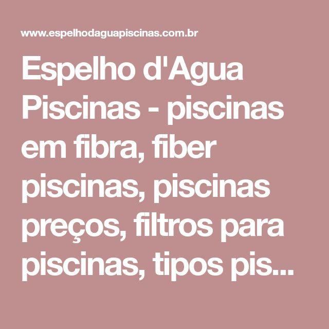 Espelho d'Agua Piscinas - piscinas em fibra, fiber piscinas, piscinas preços, filtros para piscinas, tipos piscina, preço piscinas, acessorios piscina, fabricantes piscinas, piscinas plastico, piscina concreto, piscinas plasticas