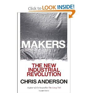 Makers: The New Industrial Revolution: Chris Anderson