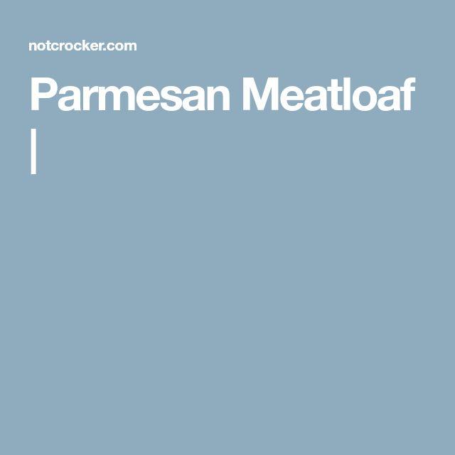 Parmesan Meatloaf |