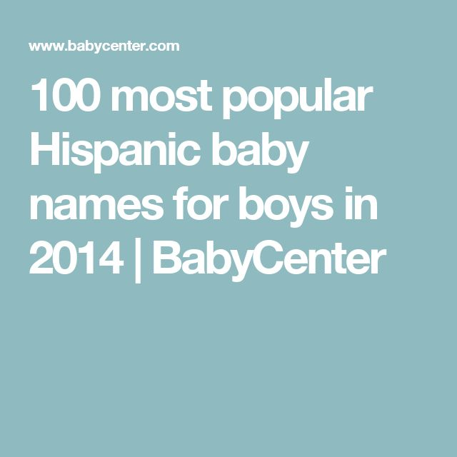 100 most popular Hispanic baby names for boys in 2014 | BabyCenter