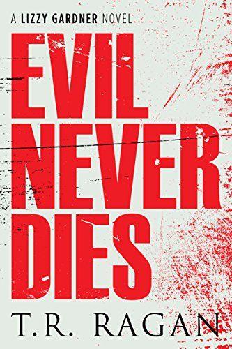 Evil Never Dies (The Lizzy Gardner Series Book 6) by T.R. Ragan. 09/09/15. Great series.