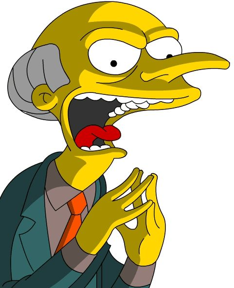 Mr. Burns: Excellent! I love this guy hes is my second favorite character