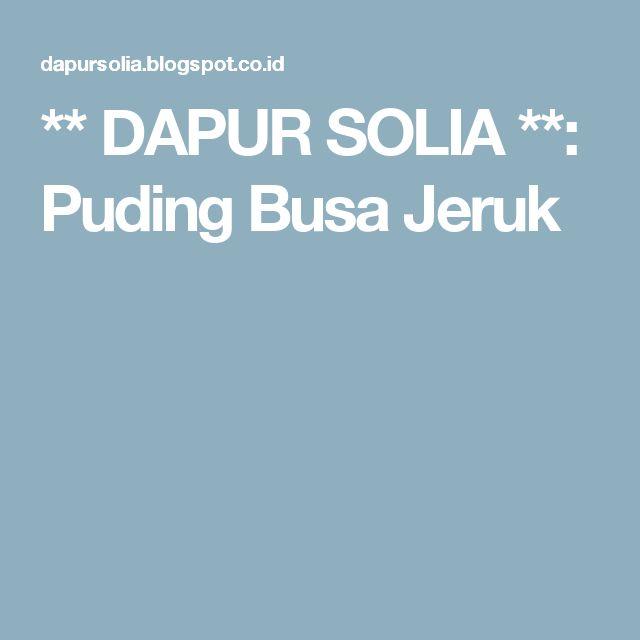 ** DAPUR SOLIA **: Puding Busa Jeruk