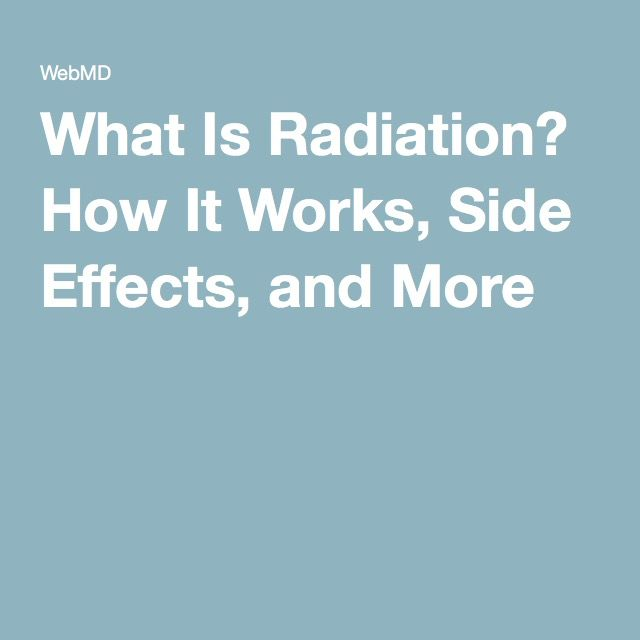 What Is Radiation? How It Works, Side Effects, and More