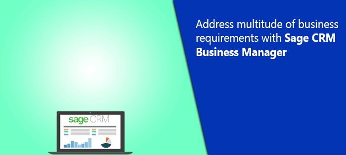 Sage CRM Business Manager: A Solution that will shape your business
