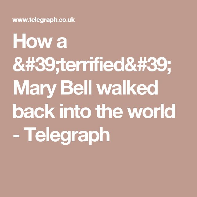How a 'terrified' Mary Bell walked back into the world - Telegraph