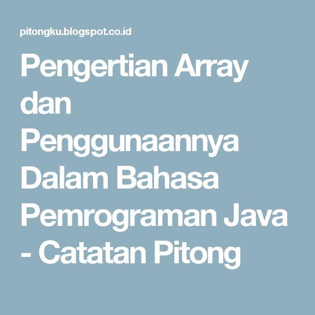 Pengertian Array dan Penggunaannya Dalam Bahasa Pemrograman Java - Catatan Pitong