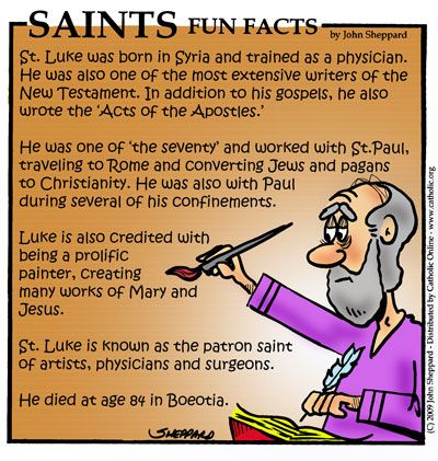 "St. Luke, the writer of the Gospel and the Acts of the Apostles, has been identified with St. Paul's ""Luke, the beloved physician. Feast day is October 18th."