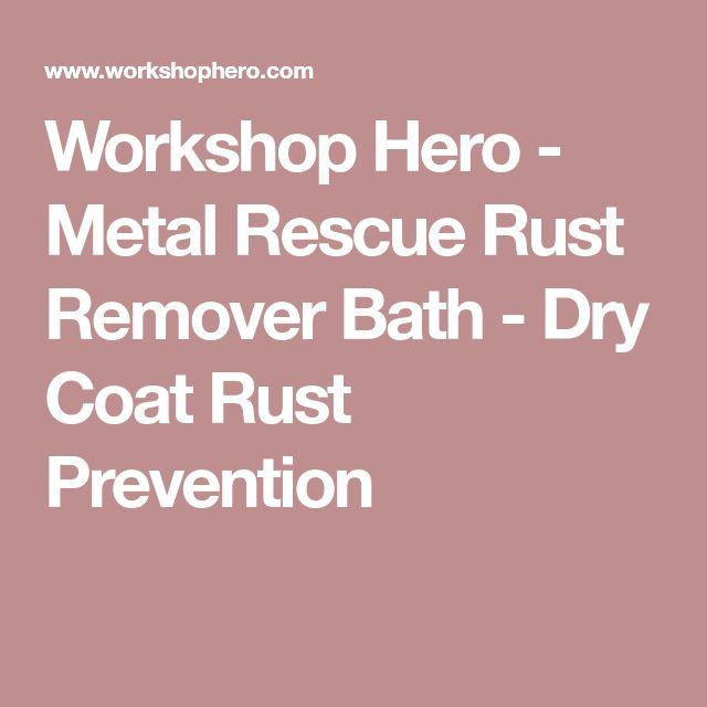 Workshop Hero - Metal Rescue Rust Remover Bath - Dry Coat Rust Prevention