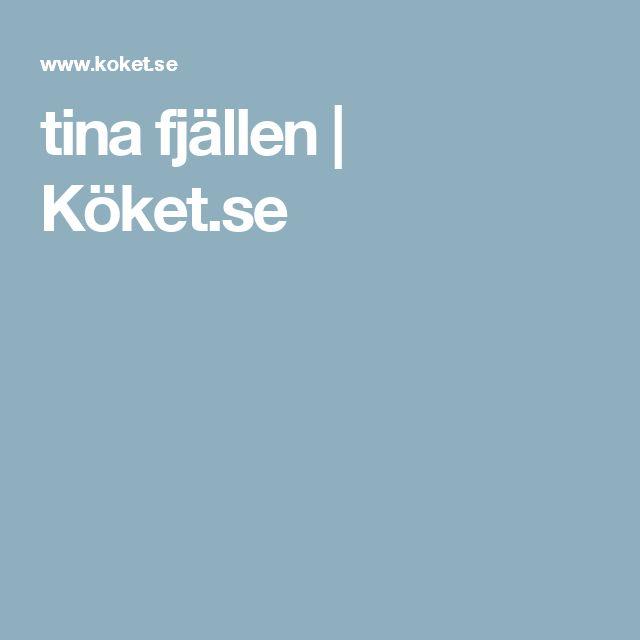 tina fjällen | Köket.se