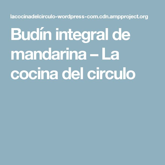 Budín integral de mandarina – La cocina del circulo