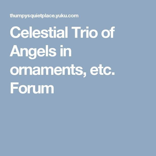 Celestial Trio of Angels in ornaments, etc. Forum
