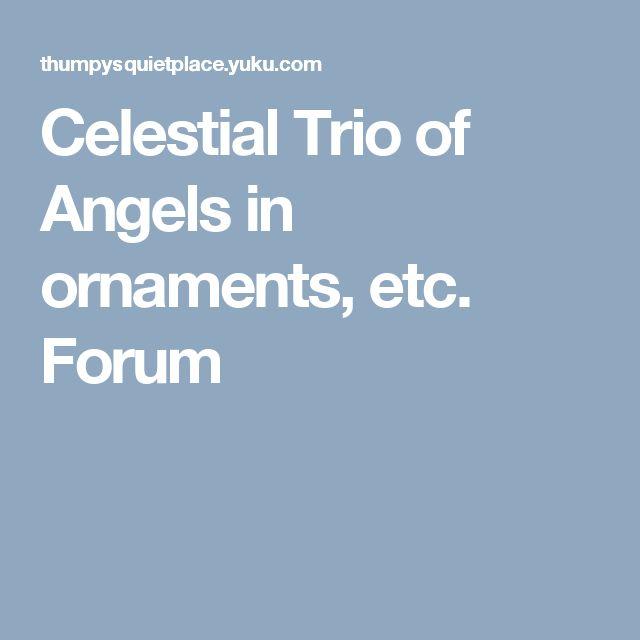 Celestial Trio of Angels in ornaments, etc. Forum