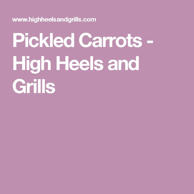 Pickled Carrots - High Heels and Grills