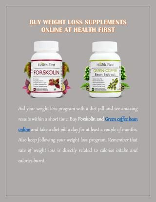 Buy Weight Loss Supplements Online at Health First  Buy best natural weight loss supplement at Health first which is offering Green coffee bean, a natural health supplement online to reduce weight in a easy and safe way.