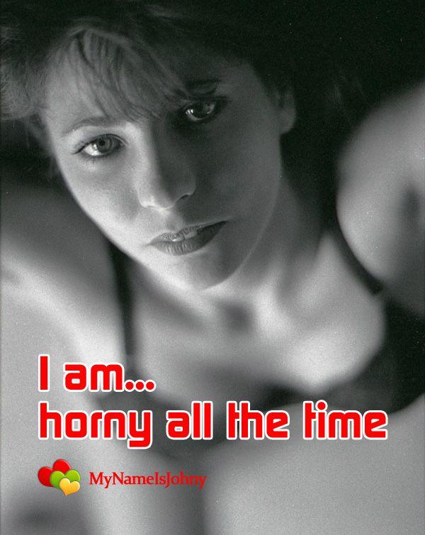 I am horny...