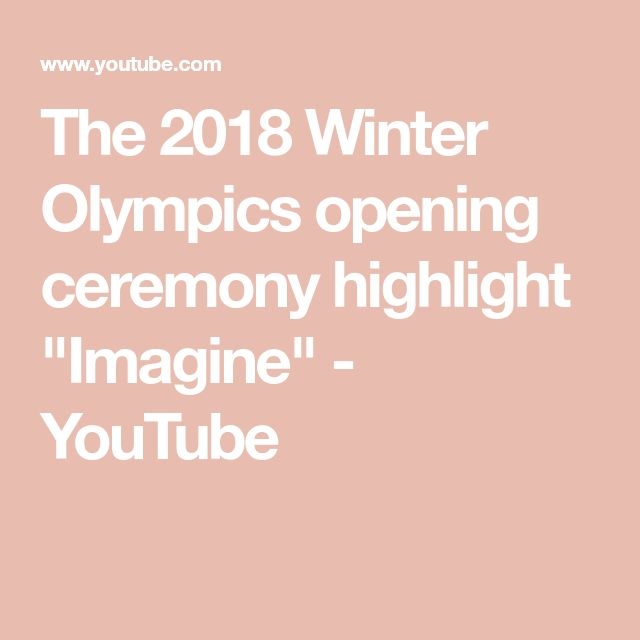"The 2018 Winter Olympics opening ceremony highlight ""Imagine"" - YouTube"