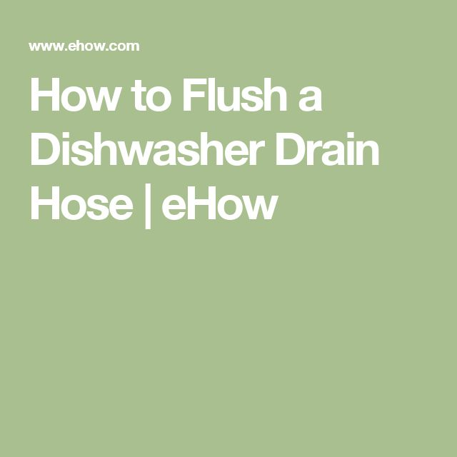 How to Flush a Dishwasher Drain Hose | eHow