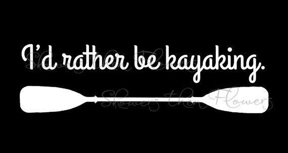 """I'd rather be kayaking"" Vinyl Decal Available for purchase at: http://showersthenflowers.etsy.com Custom orders always welcome! :)"