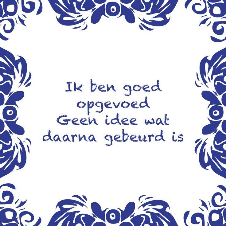Tegeltjeswijsheid.nl - een uniek presentje - Ik ben goed opgevoed