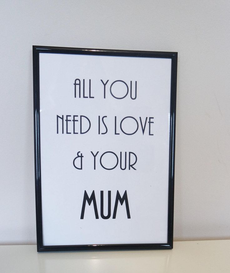 All you need is love and your mum Print. Inspirational Quote Print. Wall Art. Typography Art. Monochrome Print. Home Décor. Wall Décor. Gift by BlushedCreationsXOXO on Etsy